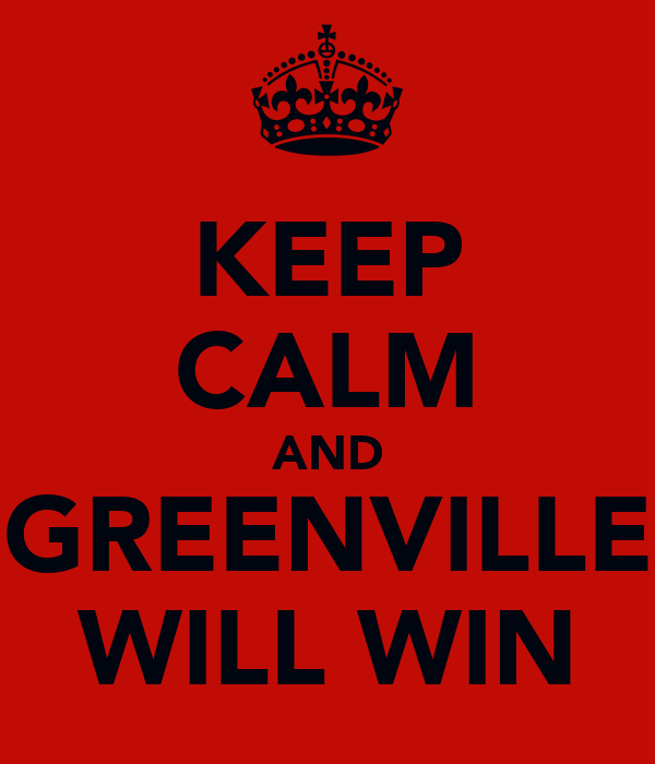 KEEP CALM AND GREENVILLE WILL WIN