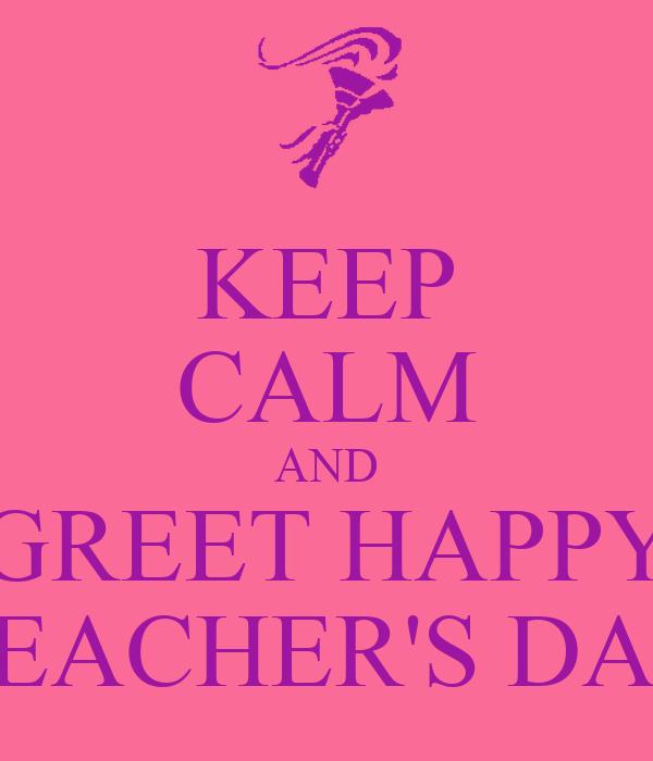 KEEP CALM AND GREET HAPPY TEACHER'S DAY