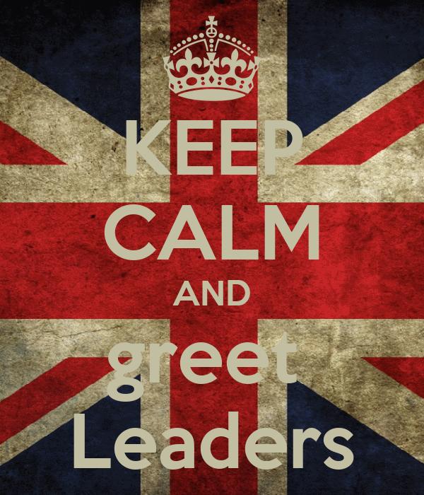 KEEP CALM AND greet  Leaders