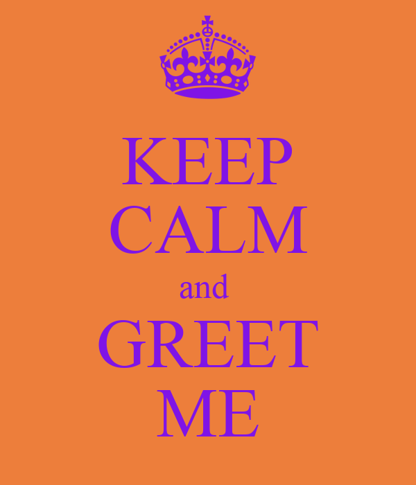 KEEP CALM and  GREET ME