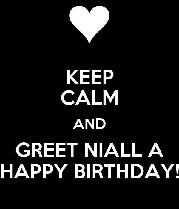 KEEP CALM AND GREET NIALL A HAPPY BIRTHDAY!