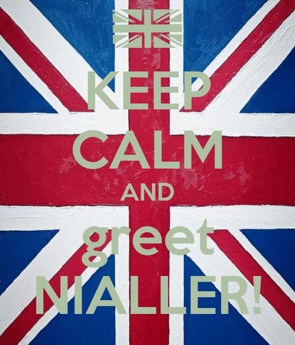 KEEP CALM AND greet NIALLER!
