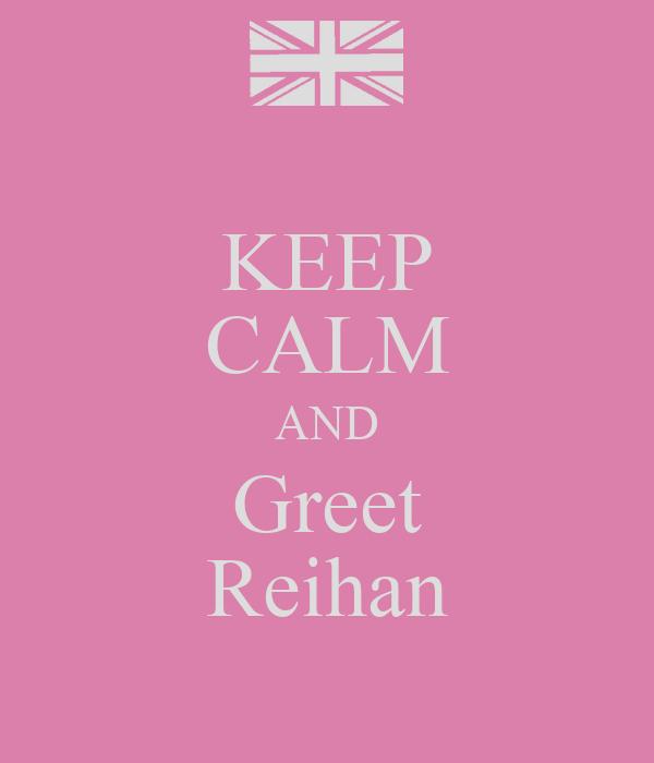 KEEP CALM AND Greet Reihan