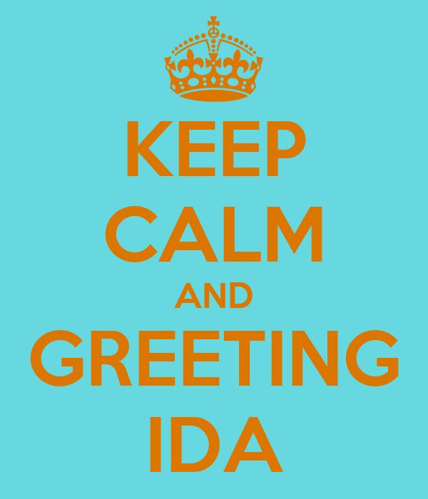 KEEP CALM AND GREETING IDA