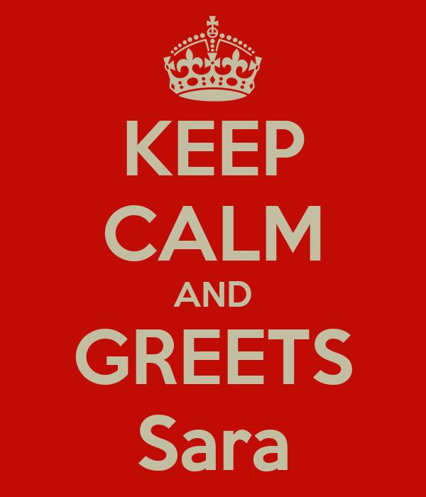 KEEP CALM AND GREETS Sara