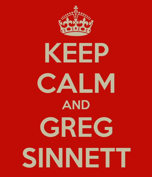 KEEP CALM AND GREG SINNETT