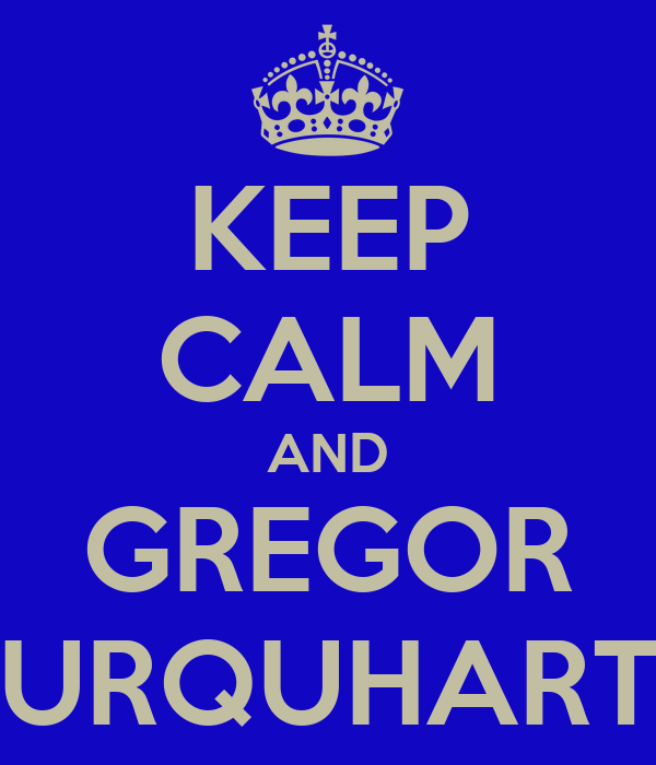 KEEP CALM AND GREGOR URQUHART