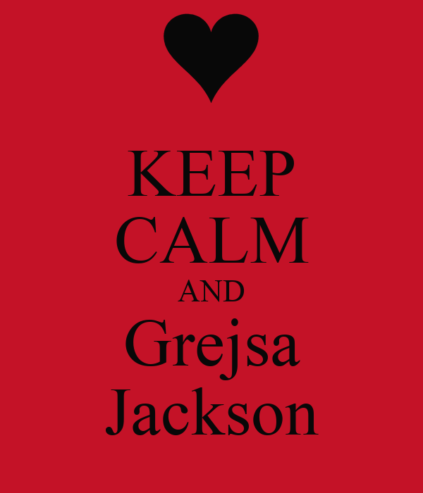 KEEP CALM AND Grejsa Jackson