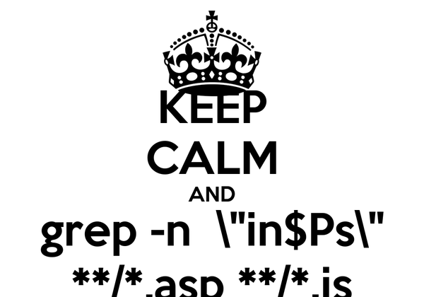 "KEEP CALM AND grep -n  ""in$Ps\"" **/*.asp **/*.js"