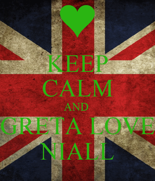 KEEP CALM AND  GRETA LOVE NIALL