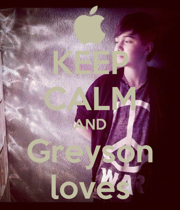 KEEP CALM AND Greyson loves