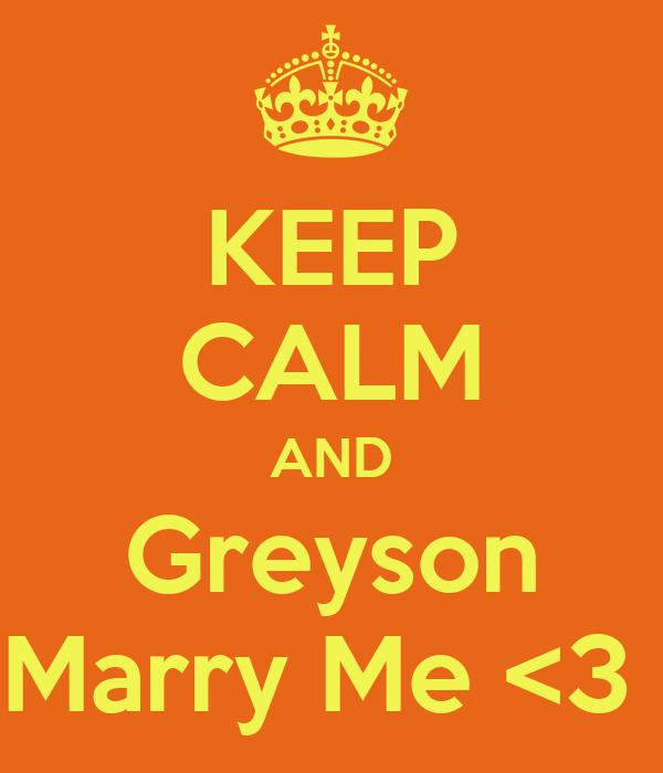 KEEP CALM AND Greyson Marry Me <3