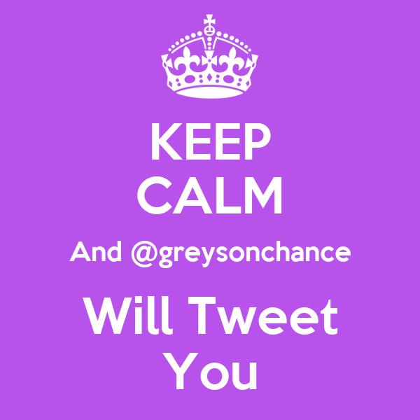 KEEP CALM And @greysonchance Will Tweet You