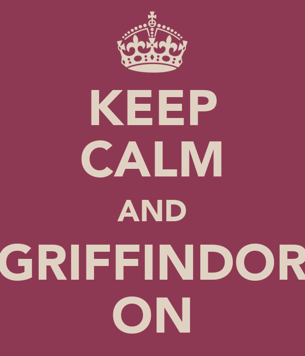 KEEP CALM AND GRIFFINDOR ON