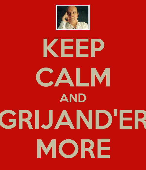 KEEP CALM AND GRIJAND'ER MORE