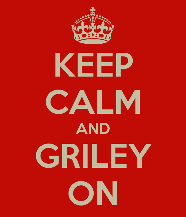 KEEP CALM AND GRILEY ON