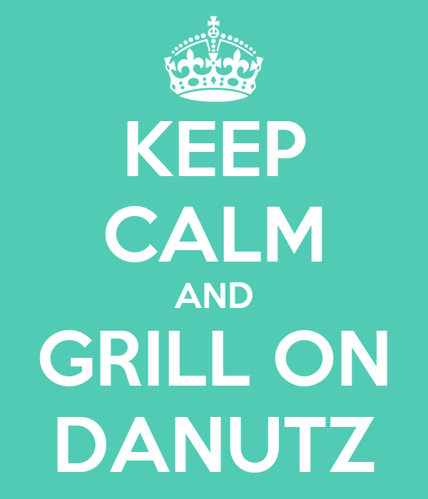 KEEP CALM AND GRILL ON DANUTZ