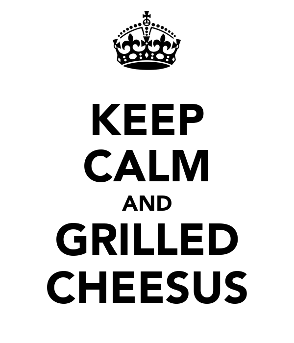 KEEP CALM AND GRILLED CHEESUS