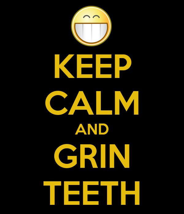 KEEP CALM AND GRIN TEETH