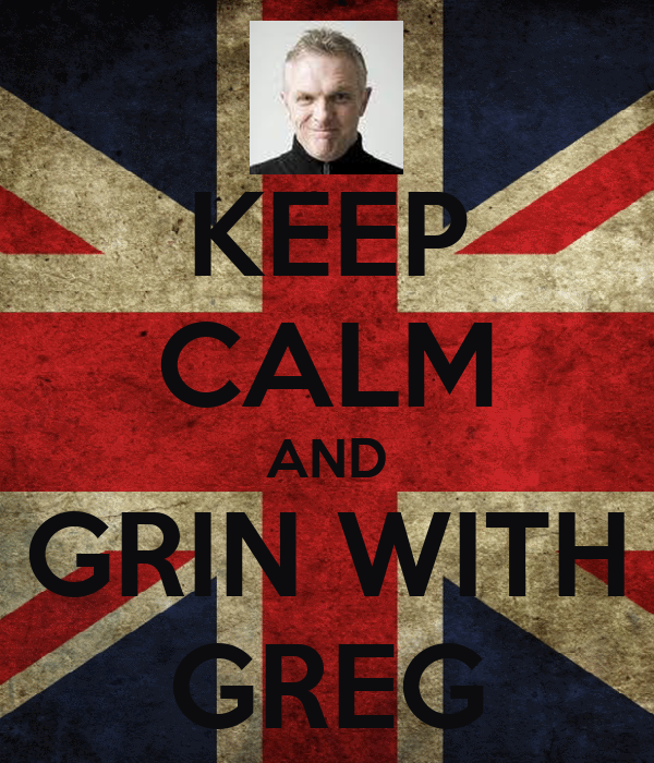 KEEP CALM AND GRIN WITH GREG
