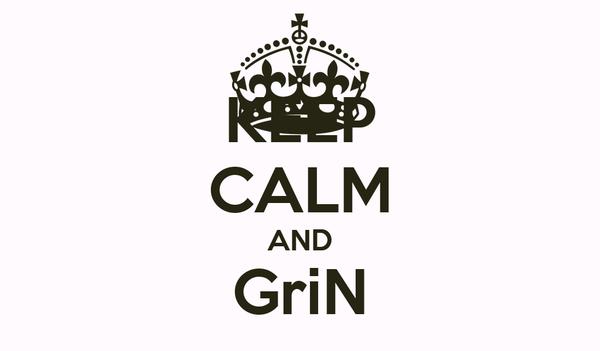 KEEP CALM AND GriN