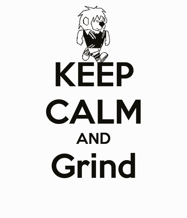 KEEP CALM AND Grind