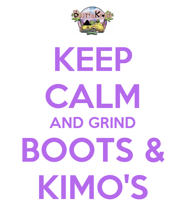 KEEP CALM AND GRIND BOOTS & KIMO'S
