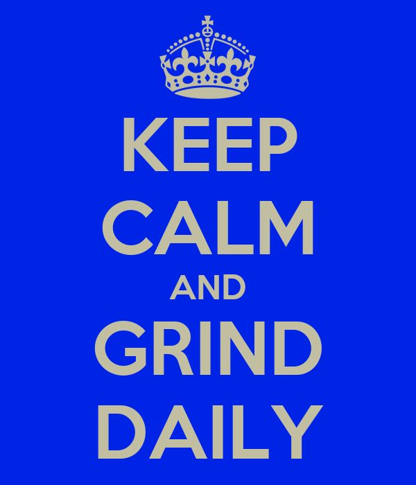 KEEP CALM AND GRIND DAILY