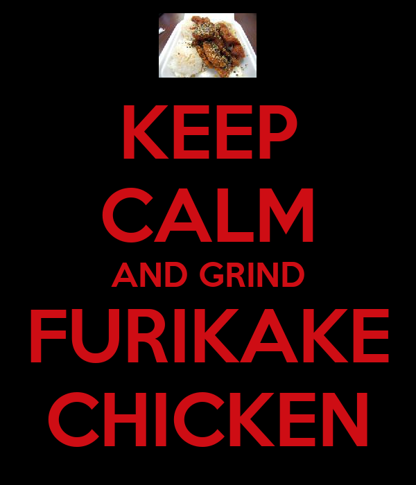 KEEP CALM AND GRIND FURIKAKE CHICKEN