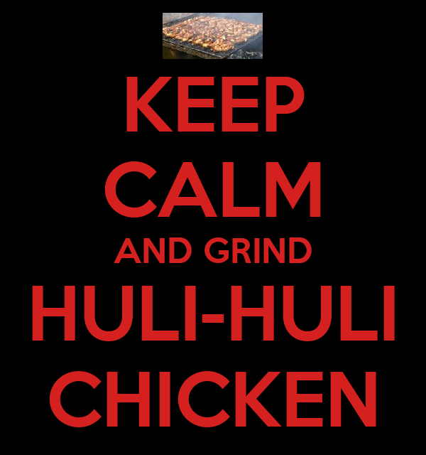 KEEP CALM AND GRIND HULI-HULI CHICKEN