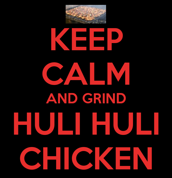 KEEP CALM AND GRIND HULI HULI CHICKEN