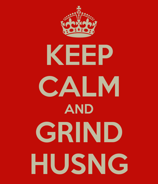 KEEP CALM AND GRIND HUSNG