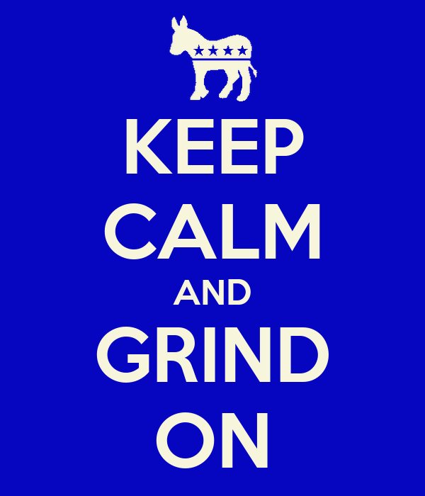 KEEP CALM AND GRIND ON