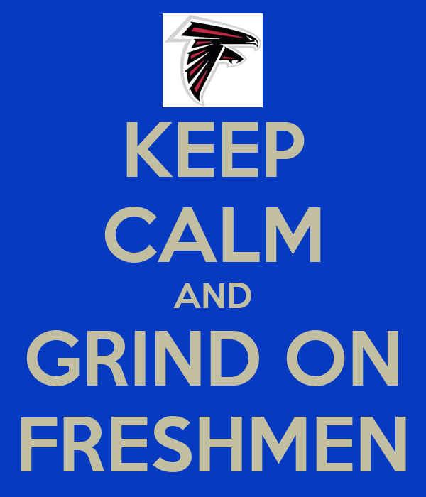 KEEP CALM AND GRIND ON FRESHMEN