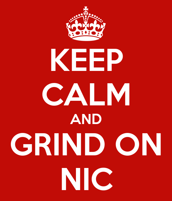 KEEP CALM AND GRIND ON NIC