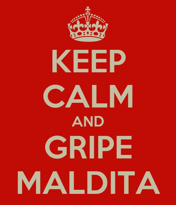 KEEP CALM AND GRIPE MALDITA