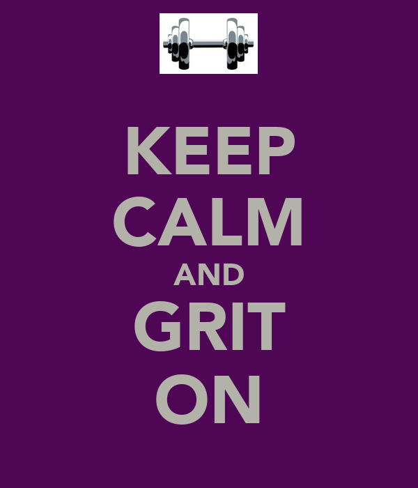 KEEP CALM AND GRIT ON
