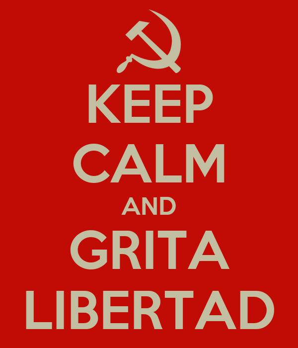 KEEP CALM AND GRITA LIBERTAD