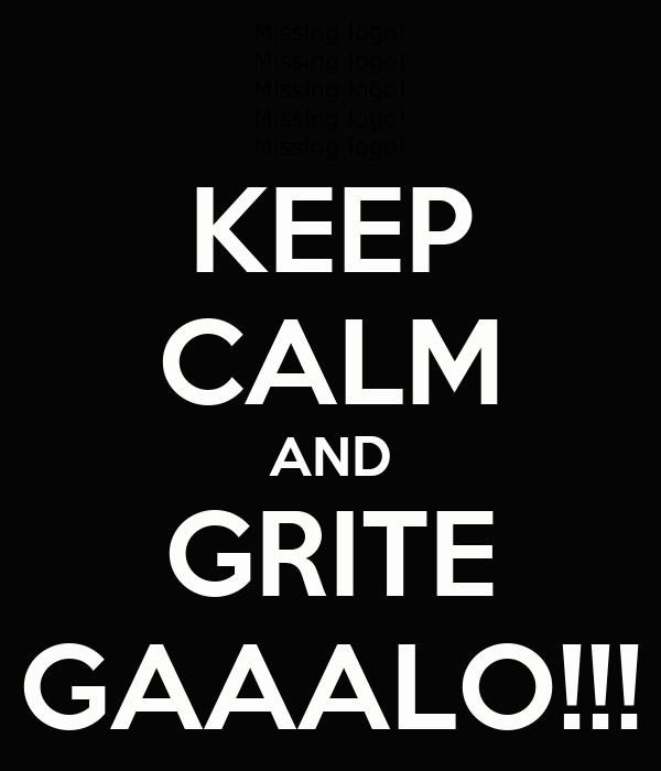 KEEP CALM AND GRITE GAAALO!!!