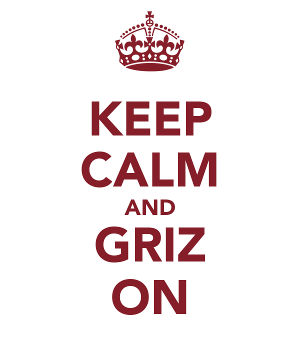KEEP CALM AND GRIZ ON