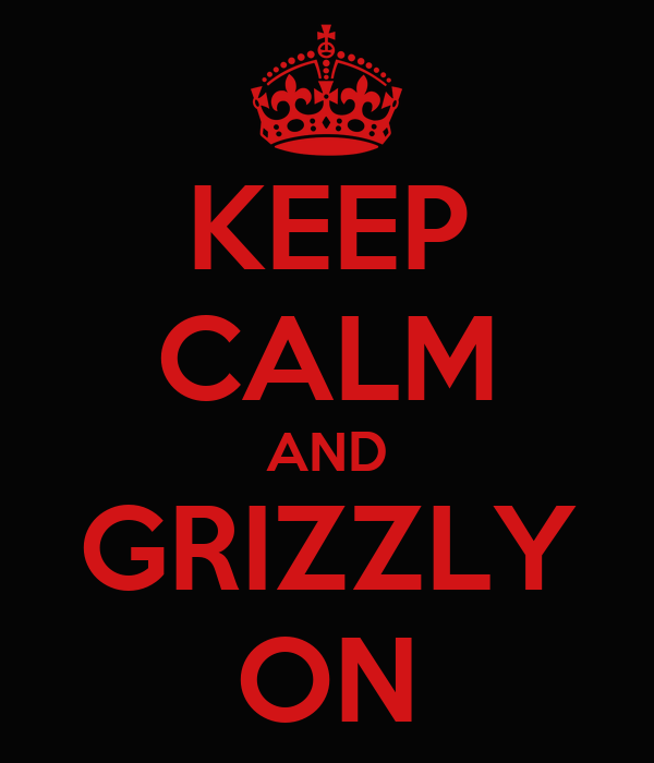 KEEP CALM AND GRIZZLY ON