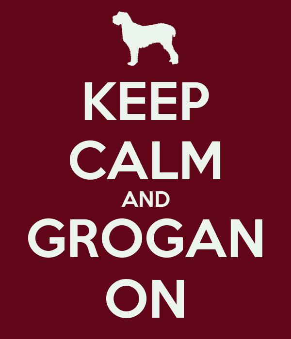 KEEP CALM AND GROGAN ON