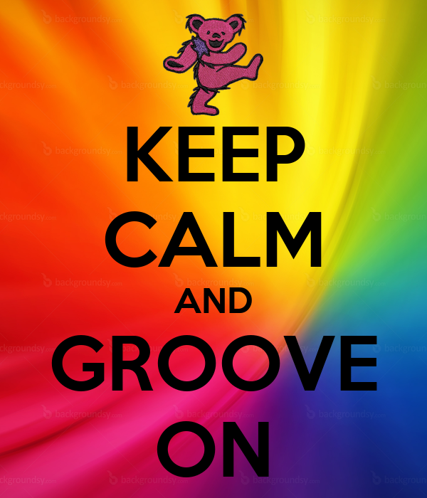 KEEP CALM AND GROOVE ON