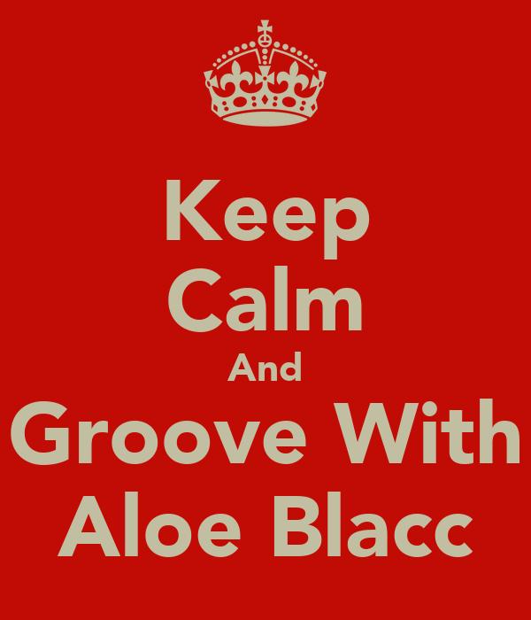 Keep Calm And Groove With Aloe Blacc