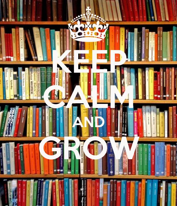 KEEP CALM AND GROW