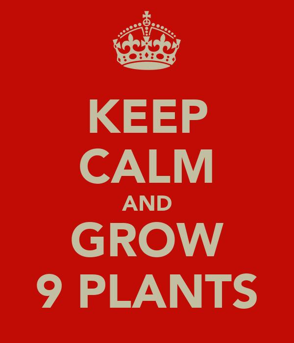KEEP CALM AND GROW 9 PLANTS