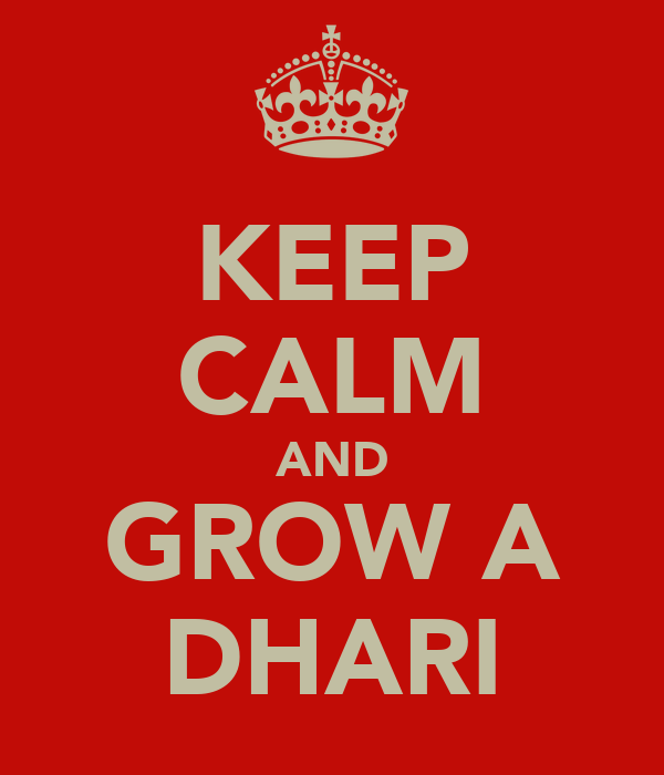 KEEP CALM AND GROW A DHARI