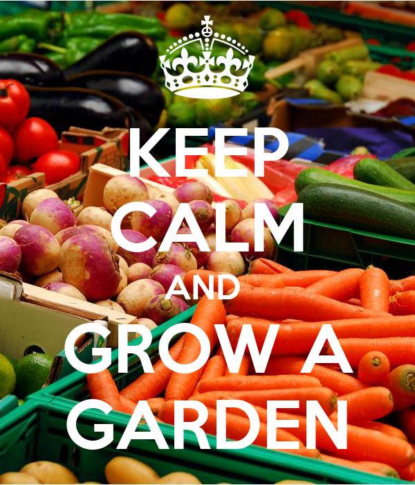 KEEP CALM AND  GROW A GARDEN