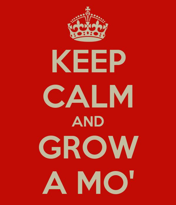 KEEP CALM AND GROW A MO'