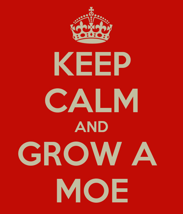 KEEP CALM AND GROW A  MOE
